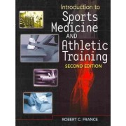 Introduction to Sports Medicine and Athletic Training (Book Only) by Robert C France
