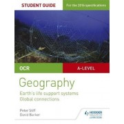OCR AS/A-Level Geography: Earth's Life Support Systems; Global Connections: Student Guide No.2 by Peter Stiff