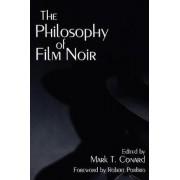 The Philosophy of Film Noir by Mark T. Conard