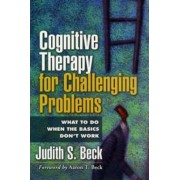Cognitive Therapy for Challenging Problems by Judith S. Beck
