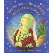 Tell Me Something Happy Before I Go to Sleep (Lap Board Book) by Joyce Dunbar