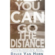 You Can Go the Distance! Marathon Training Guide by Bruce Van Horn