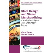 Store Design and Visual Merchandising: Creating Store Space That Encourages Buying