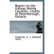 Report on the Galway Mining Location, County of Peterborough, Ontario by Chapman E J (Edward John)