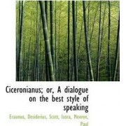 Ciceronianus; Or, a Dialogue on the Best Style of Speaking by Erasmus Desiderius
