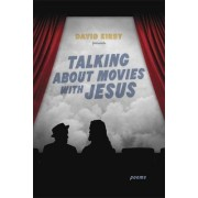 Talking about Movies with Jesus by David Kirby