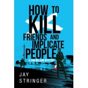 How to Kill Friends and Implicate People by Jay Stringer