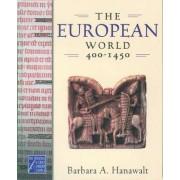 The European World, 400-1450 by King George III Professor of British History Barbara A Hanawalt