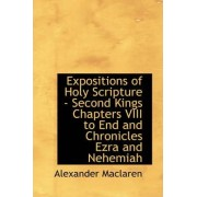 Expositions of Holy Scripture - Second Kings Chapters VIII to End and Chronicles Ezra and Nehemiah by Alexander MacLaren