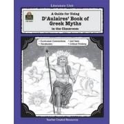 A Guide for Using D 'Aulaires' Book of Greek Myths in the Classroom by Cynthia Ross