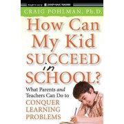 How Can My Kid Succeed in School? by Craig Pohlman