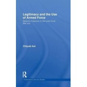 Legitimacy and the Use of Armed Force by Chiyuki Aoi