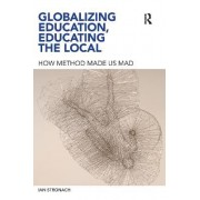 Globalizing Education, Educating the Local by Ian Stronach