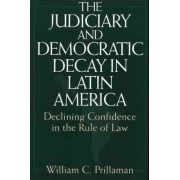 The Judiciary and Democratic Decay in Latin America by William C. Prillaman