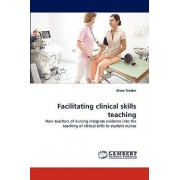 Facilitating Clinical Skills Teaching by Anne Trotter