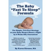The Baby Fast to Sleep Formula: The Simple, Two-Part Strategy So Your Baby Sleeps 8 Hours a Night by 8 Weeks Old, Guaranteed