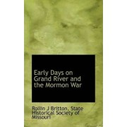 Early Days on Grand River and the Mormon War by Rollin J Britton
