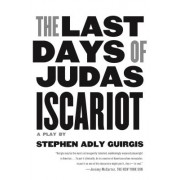The Last Days of Judas Iscariot: A Play