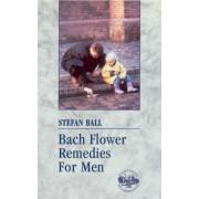 Bach Flower Remedies For Men by Stefan Ball