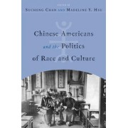 Chinese Americans and the Politics of Race and Culture by Sucheng Chan