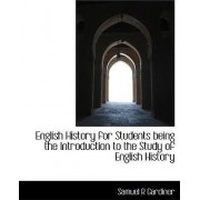English History for Students Being the Introduction to the Study of English History by Samuel R Gardiner