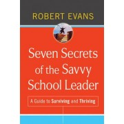 Seven Secrets of the Savvy School Leader by Robert Evans