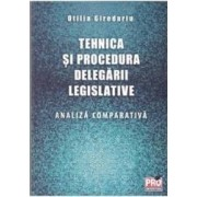 Tehnica si procedura delegarii legislative. Analiza comparativa - Otilia Giredariu