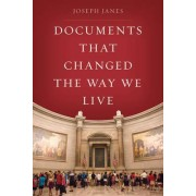 Documents That Changed the Way We Live by Joseph Janes