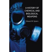A History of Chemical and Biological Weapons by Edward M. Spiers