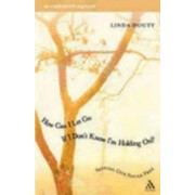How Can I Let Go If I Don't Know I'm Holding On? by Linda Douty