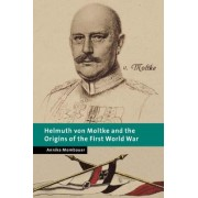 Helmuth von Moltke and the Origins of the First World War by Annika Mombauer