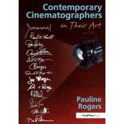 Contemporary Cinematographers on Their Art by Pauline B. Rogers