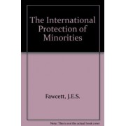 The International Protection of Minorities by J. E. S. Fawcett