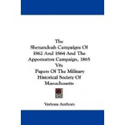 The Shenandoah Campaigns of 1862 and 1864 and the Appomattox Campaign, 1865 V6 by Various Authors