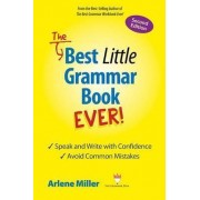 The Best Little Grammar Book Ever! Speak and Write with Confidence / Avoid Common Mistakes, Second Edition by Arlene Miller