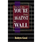 What to Do When You'RE Backed against the Wall by Robyn Gool