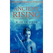Ancient Rising - Book 1 of the Rise of the Ancients Saga by Jc De La Torre