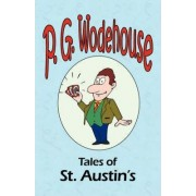 Tales of St. Austin's - From the Manor Wodehouse Collection, a Selection from the Early Works of P. G. Wodehouse by P G Wodehouse