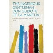 The Ingenious Gentleman Don Quixote of La Mancha... by Cervantes Saavedra Miguel De 1547-1616