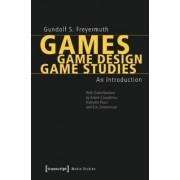 Games, Game Design, Game Studies by Gundolf S. Freyermuth