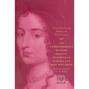 The Correspondence Between Princess Elisabeth of Bohemia and Rene Descartes by Princess Elisabeth