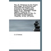 REV. Dr. Porteous on the Pulpit and Stage, or Churches and Theatres and Players and Preachers, an an by G B Porteous