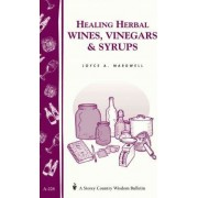 Healing Herbal Wines, Vinegars & Syrups by Joyce A Wardwell