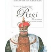 Tot ceea ce ati dorit sa stiti despre regi - Alexandre Von Schonburg