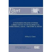 Autonomous Weapon Systems: A Brief Survey of Developmental, Operational, Legal, and Ethical Issues by Jeffrey L. Caton
