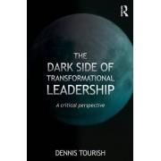The Dark Side of Transformational Leadership by Dennis Tourish