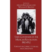 State Governors in the Mexican Revolution, 1910-1952 by Jurgen Buchenau