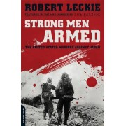 Strong Men Armed by Robert Leckie