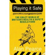 Playing It Safe: The Crazy World Of Britain's Health And Safety Regulations