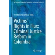 Victims' Rights in Flux: Criminal Justice Reform in Colombia 2017 by Astrid Liliana Sanchez-Mejia